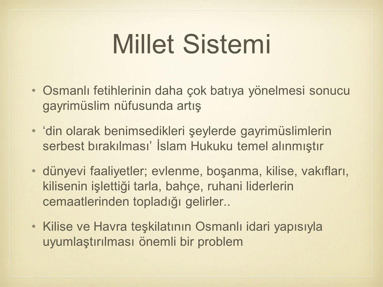 Millet Sistemi Osmanlı fetihlerinin daha çok batıya yönelmesi sonucu gayrimüslim nüfusunda artış 'din olarak benimsedikleri şeylerde gayrimüslimlerin