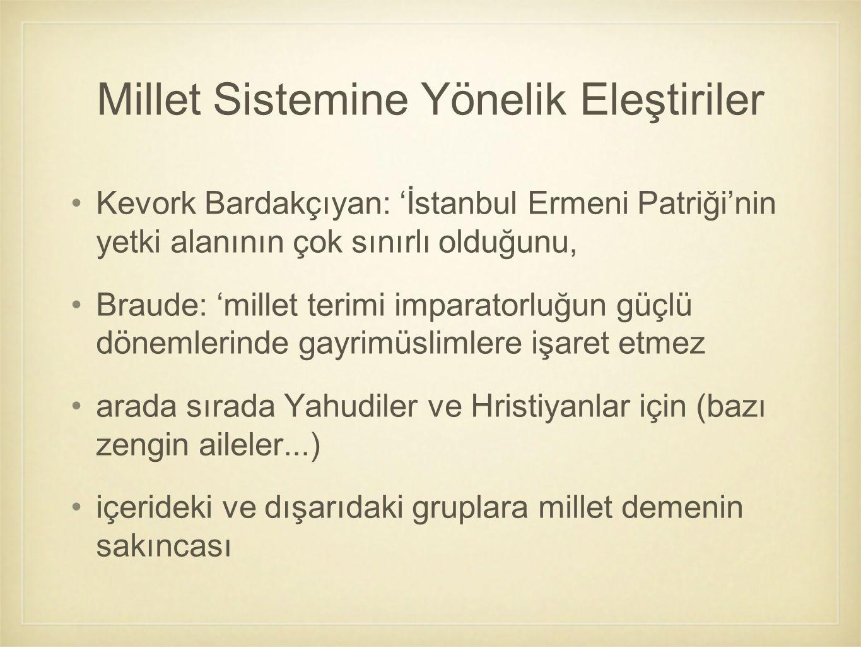 Kevork Bardakçıyan: 'İstanbul Ermeni Patriği'nin yetki alanının çok sınırlı olduğunu, Braude: 'millet terimi imparatorluğun güçlü dönemlerinde gayrimü