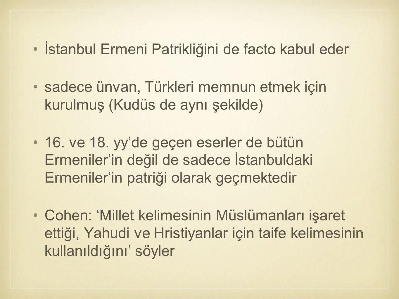 İstanbul Ermeni Patrikliğini de facto kabul eder sadece ünvan, Türkleri memnun etmek için kurulmuş (Kudüs de aynı şekilde) 16. ve 18. yy'de geçen eser