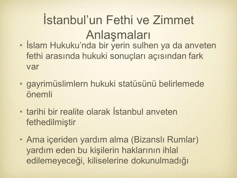 İstanbul'un Fethi ve Zimmet Anlaşmaları İslam Hukuku'nda bir yerin sulhen ya da anveten fethi arasında hukuki sonuçları açısından fark var gayrimüslim