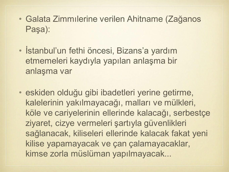 Galata Zimmılerine verilen Ahitname (Zağanos Paşa): İstanbul'un fethi öncesi, Bizans'a yardım etmemeleri kaydıyla yapılan anlaşma bir anlaşma var eski