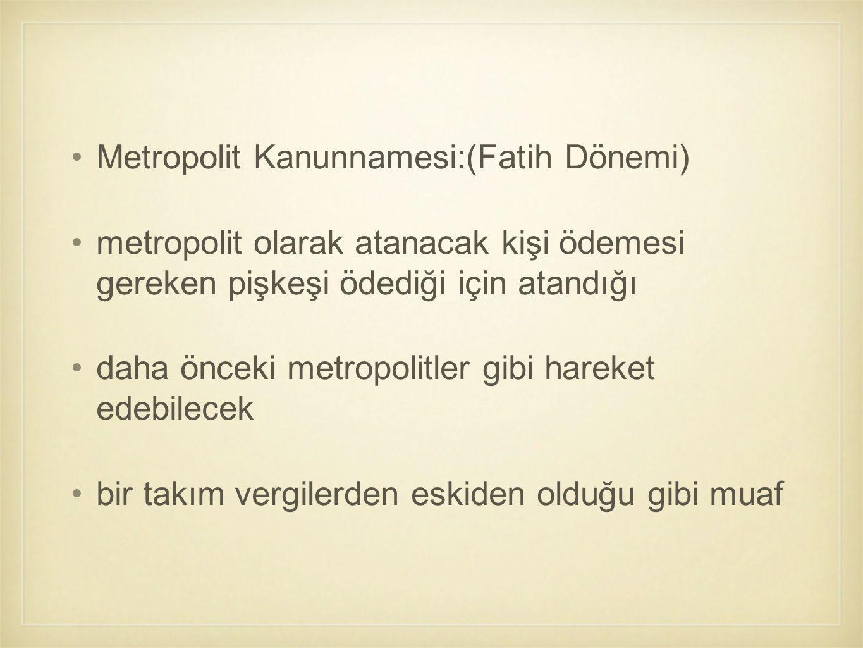 Metropolit Kanunnamesi:(Fatih Dönemi) metropolit olarak atanacak kişi ödemesi gereken pişkeşi ödediği için atandığı daha önceki metropolitler gibi har
