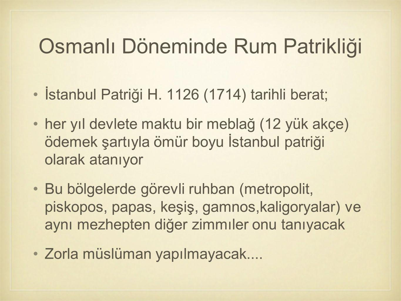 İstanbul Patriği H. 1126 (1714) tarihli berat; her yıl devlete maktu bir meblağ (12 yük akçe) ödemek şartıyla ömür boyu İstanbul patriği olarak atanıy