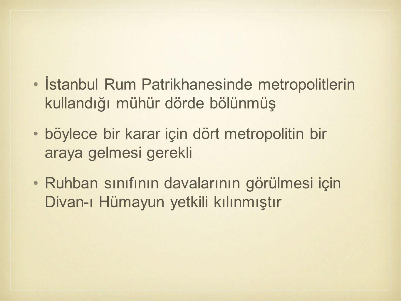 İstanbul Rum Patrikhanesinde metropolitlerin kullandığı mühür dörde bölünmüş böylece bir karar için dört metropolitin bir araya gelmesi gerekli Ruhban
