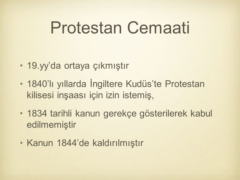 19.yy'da ortaya çıkmıştır 1840'lı yıllarda İngiltere Kudüs'te Protestan kilisesi inşaası için izin istemiş, 1834 tarihli kanun gerekçe gösterilerek ka