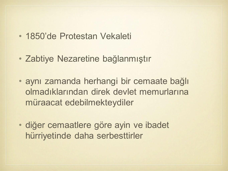 1850'de Protestan Vekaleti Zabtiye Nezaretine bağlanmıştır aynı zamanda herhangi bir cemaate bağlı olmadıklarından direk devlet memurlarına müraacat e
