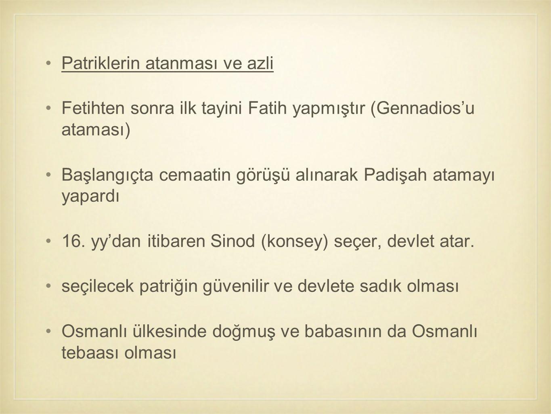 Patriklerin atanması ve azli Fetihten sonra ilk tayini Fatih yapmıştır (Gennadios'u ataması) Başlangıçta cemaatin görüşü alınarak Padişah atamayı yapa
