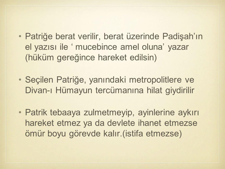 Patriğe berat verilir, berat üzerinde Padişah'ın el yazısı ile ' mucebince amel oluna' yazar (hüküm gereğince hareket edilsin) Seçilen Patriğe, yanınd