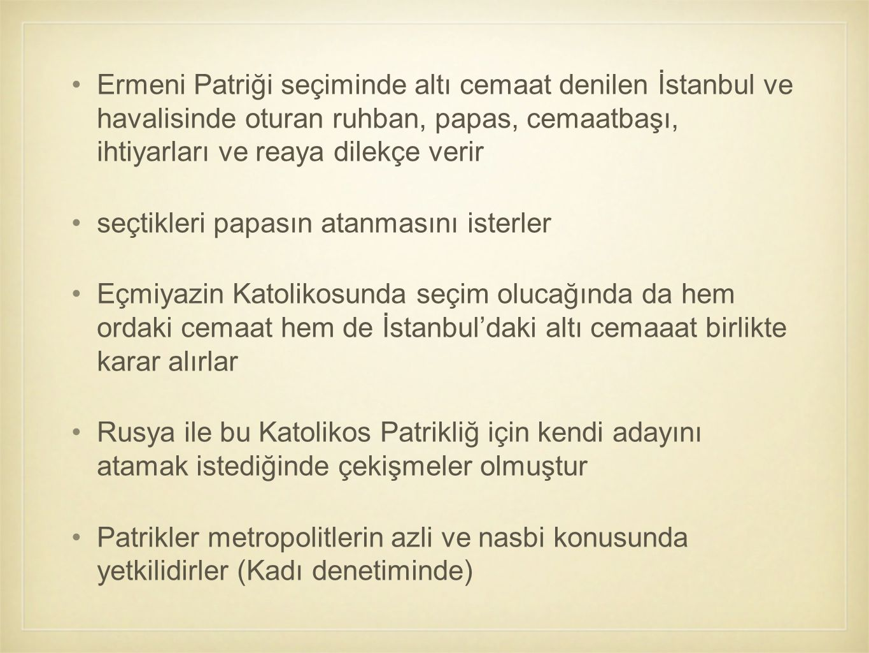 Ermeni Patriği seçiminde altı cemaat denilen İstanbul ve havalisinde oturan ruhban, papas, cemaatbaşı, ihtiyarları ve reaya dilekçe verir seçtikleri p