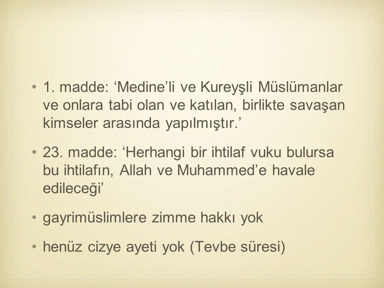 1. madde: 'Medine'li ve Kureyşli Müslümanlar ve onlara tabi olan ve katılan, birlikte savaşan kimseler arasında yapılmıştır.' 23. madde: 'Herhangi bir