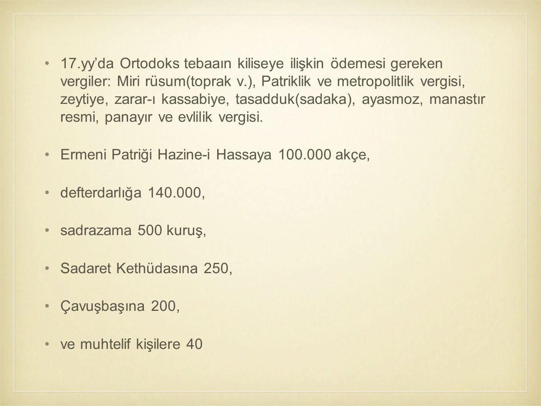 17.yy'da Ortodoks tebaaın kiliseye ilişkin ödemesi gereken vergiler: Miri rüsum(toprak v.), Patriklik ve metropolitlik vergisi, zeytiye, zarar-ı kassa