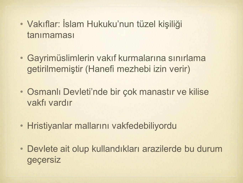 Vakıflar: İslam Hukuku'nun tüzel kişiliği tanımaması Gayrimüslimlerin vakıf kurmalarına sınırlama getirilmemiştir (Hanefi mezhebi izin verir) Osmanlı