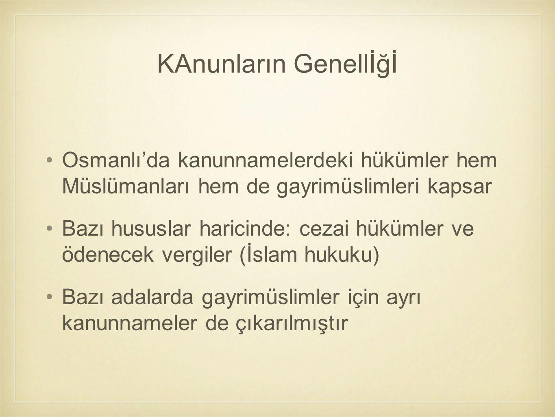 KAnunların Genellİğİ Osmanlı'da kanunnamelerdeki hükümler hem Müslümanları hem de gayrimüslimleri kapsar Bazı hususlar haricinde: cezai hükümler ve öd