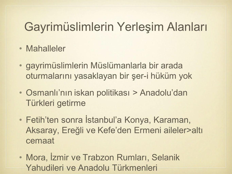 Mahalleler gayrimüslimlerin Müslümanlarla bir arada oturmalarını yasaklayan bir şer-i hüküm yok Osmanlı'nın iskan politikası > Anadolu'dan Türkleri ge