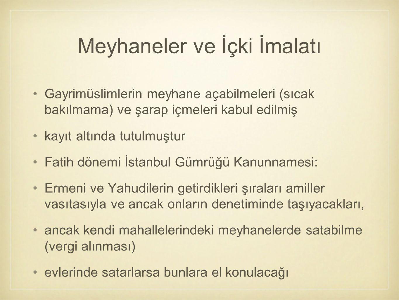 Gayrimüslimlerin meyhane açabilmeleri (sıcak bakılmama) ve şarap içmeleri kabul edilmiş kayıt altında tutulmuştur Fatih dönemi İstanbul Gümrüğü Kanunn