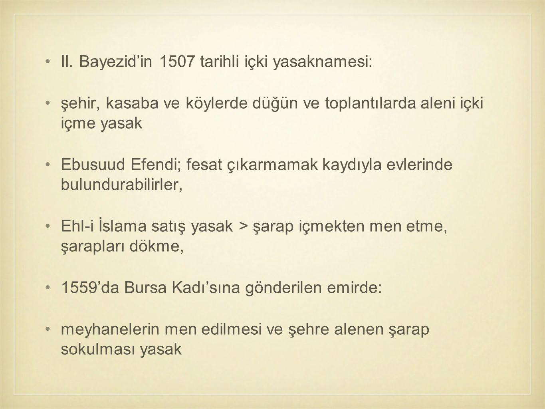II. Bayezid'in 1507 tarihli içki yasaknamesi: şehir, kasaba ve köylerde düğün ve toplantılarda aleni içki içme yasak Ebusuud Efendi; fesat çıkarmamak