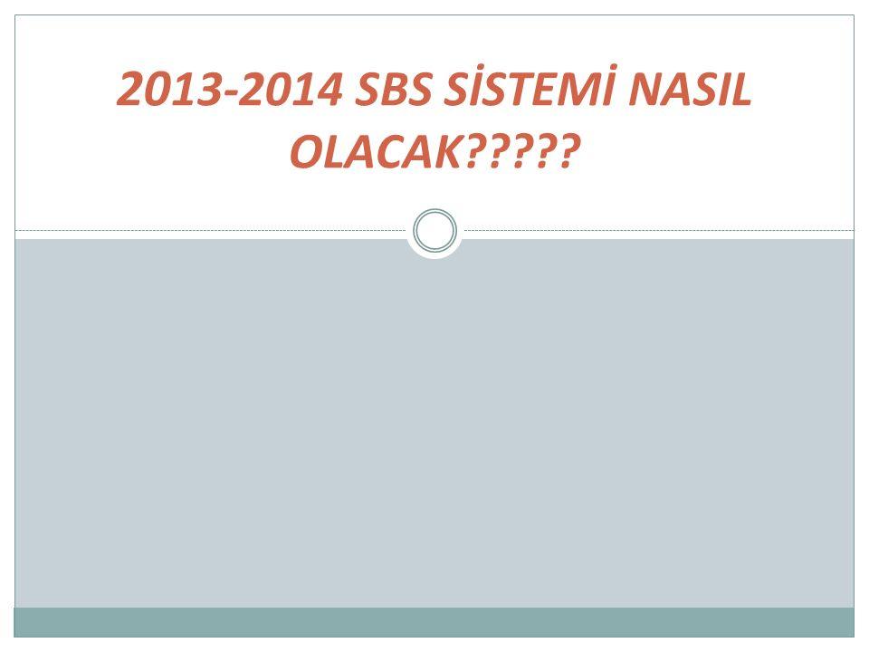 20 13-2014 SBS SİSTEMİ NASIL OLACAK