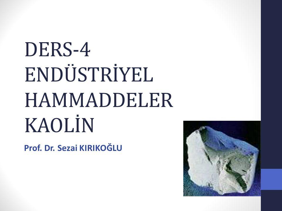 DERS-4 ENDÜSTRİYEL HAMMADDELER KAOLİN Prof. Dr. Sezai KIRIKOĞLU