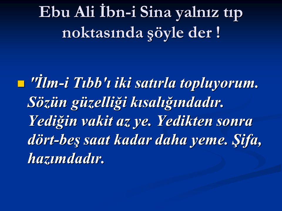 Ebu Ali İbn-i Sina yalnız tıp noktasında şöyle der !