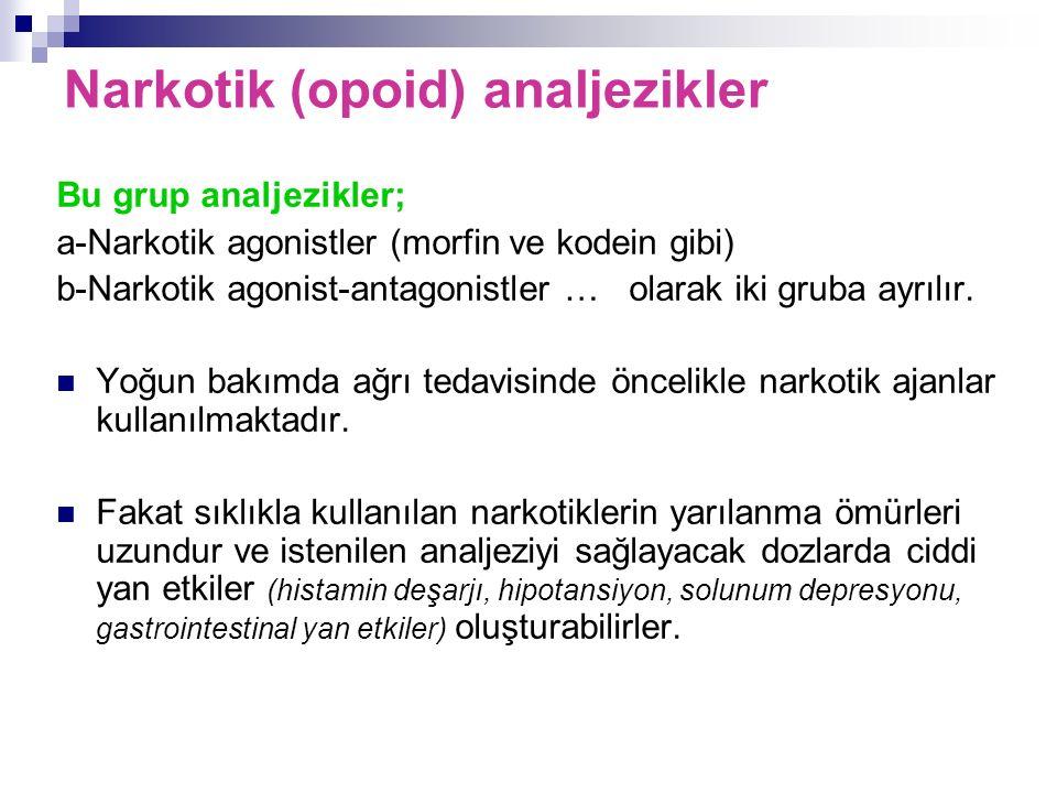 Bu grup analjezikler; a-Narkotik agonistler (morfin ve kodein gibi) b-Narkotik agonist-antagonistler … olarak iki gruba ayrılır. Yoğun bakımda ağrı te