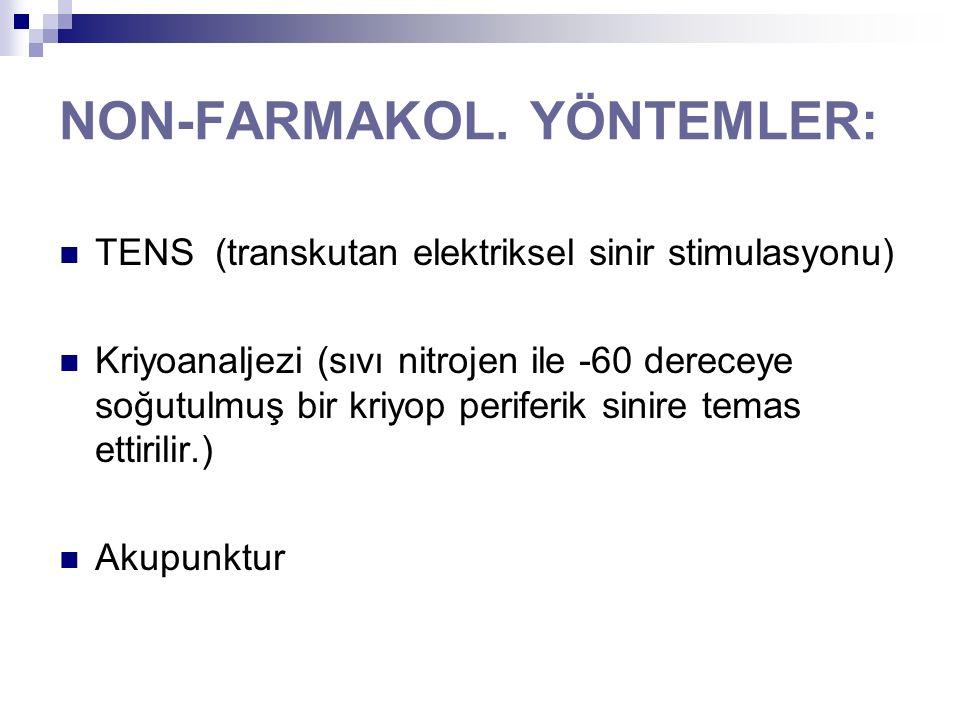 NON-FARMAKOL. YÖNTEMLER: TENS (transkutan elektriksel sinir stimulasyonu) Kriyoanaljezi (sıvı nitrojen ile -60 dereceye soğutulmuş bir kriyop periferi