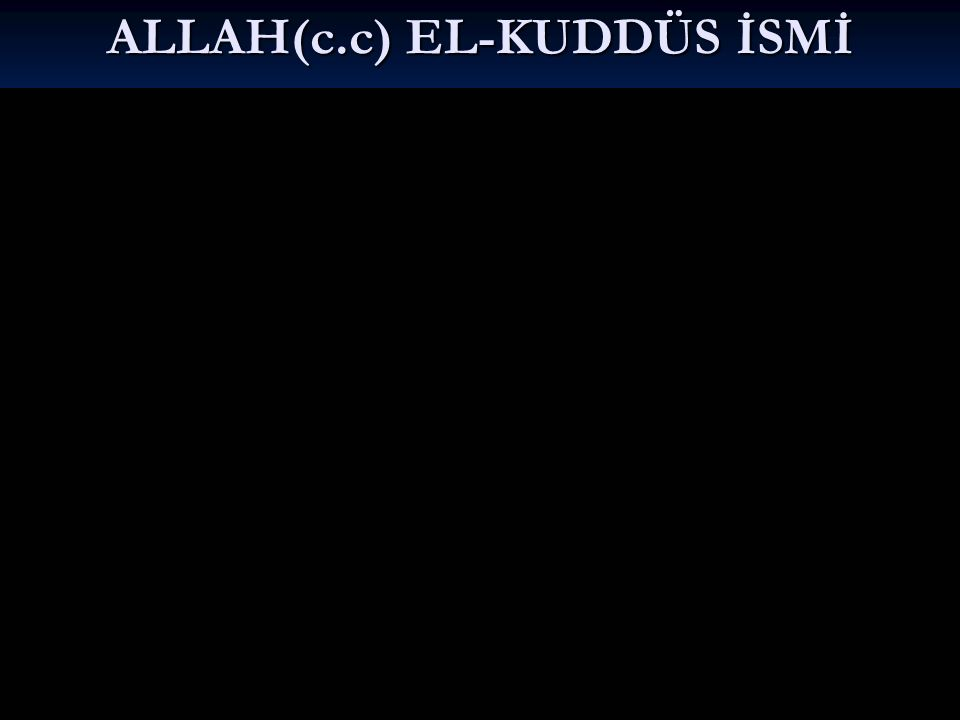 ALLAH(c.c) EL-KUDDÜS İSMİ