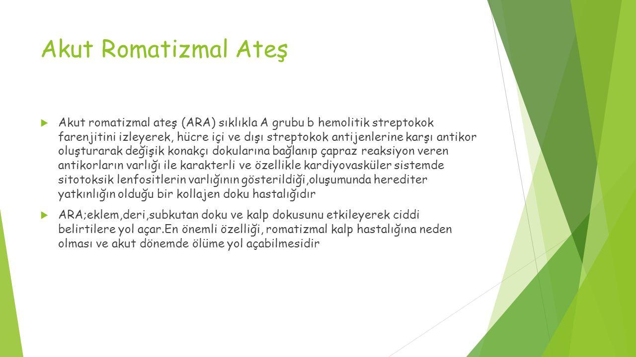 Akut Romatizmal Ateş  Akut romatizmal ateş (ARA) sıklıkla A grubu b hemolitik streptokok farenjitini izleyerek, hücre içi ve dışı streptokok antijenl