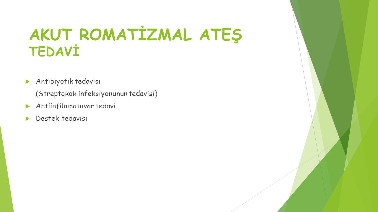 AKUT ROMATİZMAL ATEŞ TEDAVİ  Antibiyotik tedavisi (Streptokok infeksiyonunun tedavisi)  Antiinfilamatuvar tedavi  Destek tedavisi