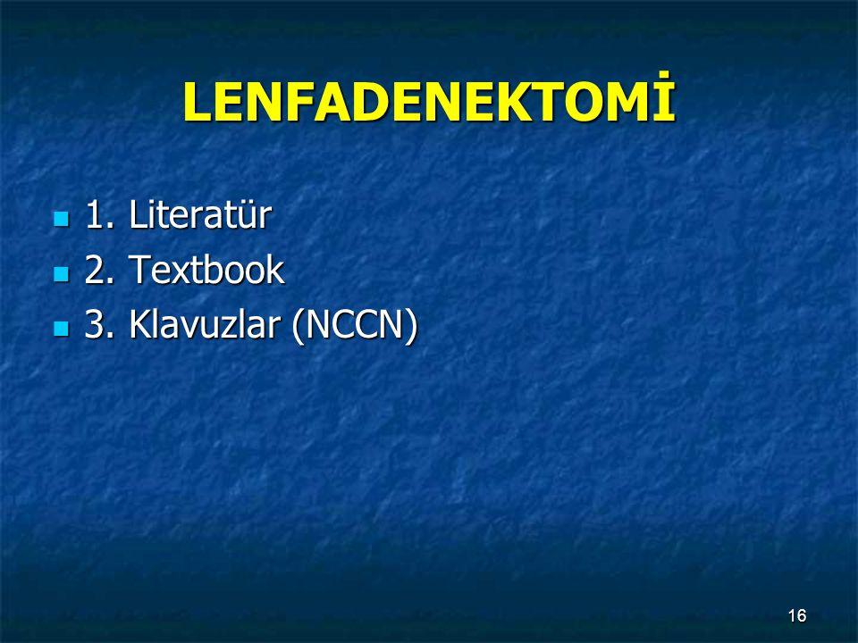 LENFADENEKTOMİ 1. Literatür 1. Literatür 2. Textbook 2. Textbook 3. Klavuzlar (NCCN) 3. Klavuzlar (NCCN) 16