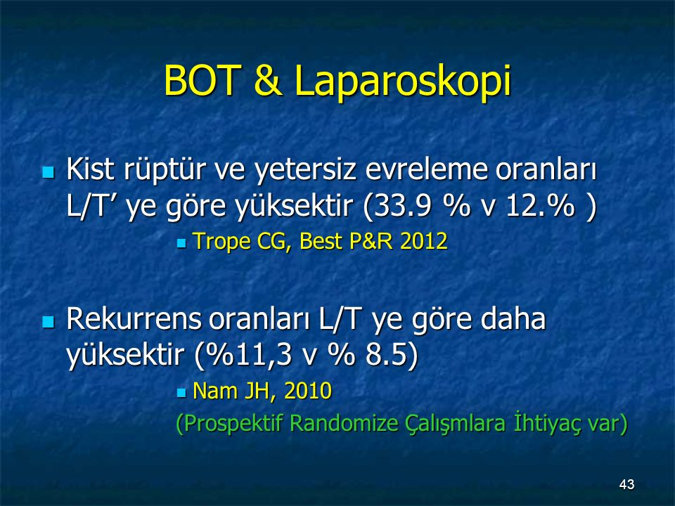 BOT & Laparoskopi Kist rüptür ve yetersiz evreleme oranları L/T' ye göre yüksektir (33.9 % v 12.% ) Kist rüptür ve yetersiz evreleme oranları L/T' ye