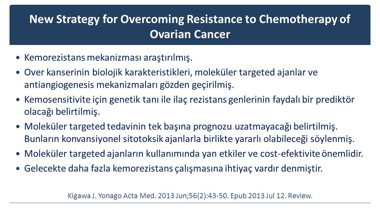 New Strategy for Overcoming Resistance to Chemotherapy of Ovarian Cancer Kemorezistans mekanizması araştırılmış. Over kanserinin biolojik karakteristi