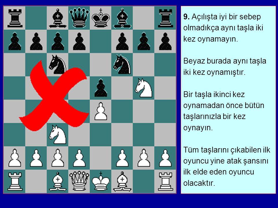 9.Açılışta iyi bir sebep olmadıkça aynı taşla iki kez oynamayın.