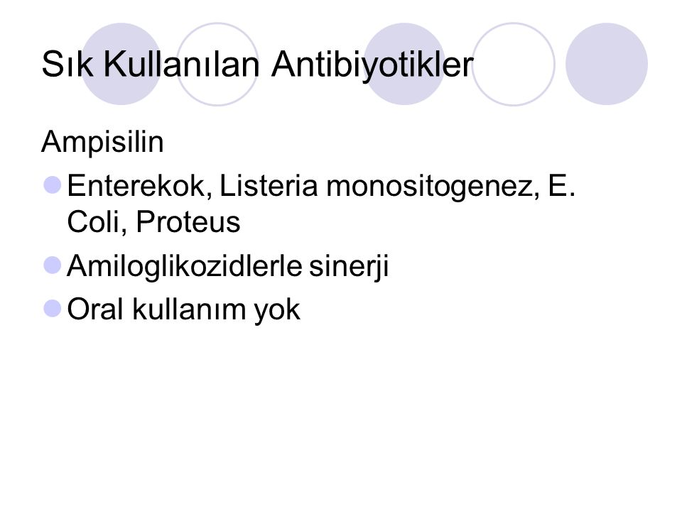 Sık Kullanılan Antibiyotikler Ampisilin Enterekok, Listeria monositogenez, E.
