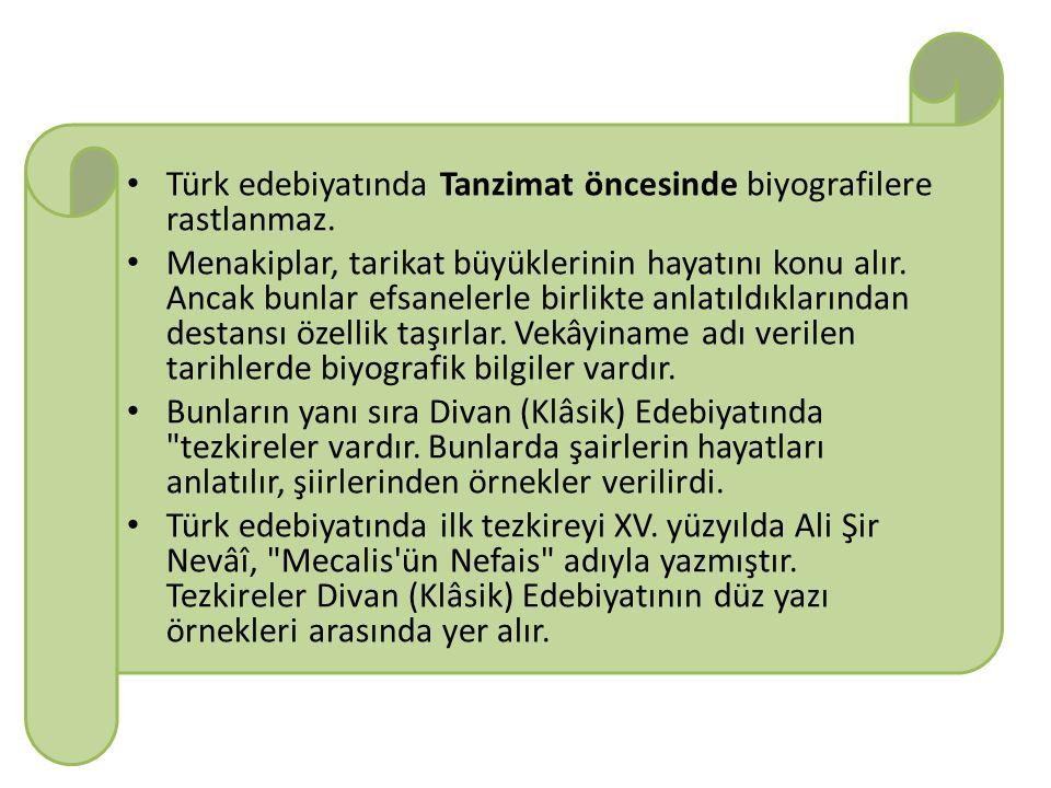 Türk edebiyatında Tanzimat öncesinde biyografilere rastlanmaz. Menakiplar, tarikat büyüklerinin hayatını konu alır. Ancak bunlar efsanelerle birlikte