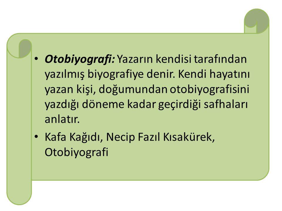 Otobiyografi: Yazarın kendisi tarafından yazılmış biyografiye denir.