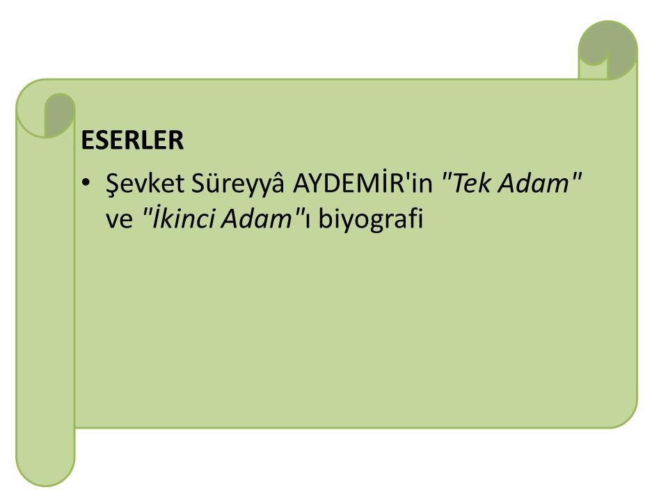 ESERLER Şevket Süreyyâ AYDEMİR in Tek Adam ve İkinci Adam ı biyografi