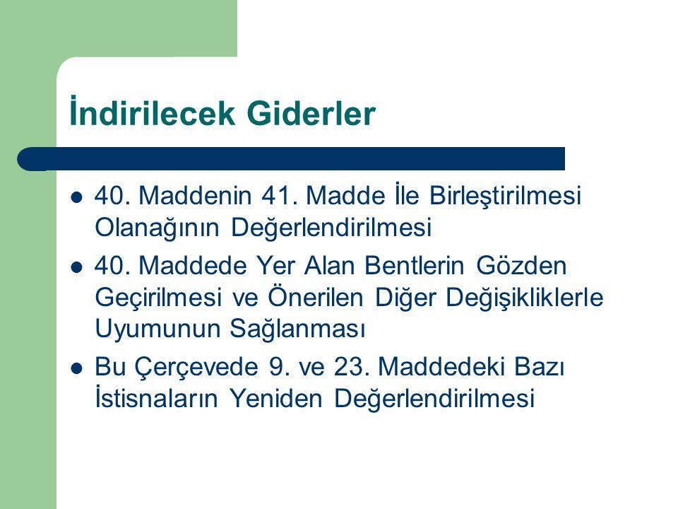 İndirilecek Giderler 40. Maddenin 41. Madde İle Birleştirilmesi Olanağının Değerlendirilmesi 40.