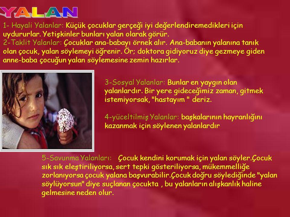 www.rehberlikportali.com © rehberlikportali@gmail.com 1- Hayali Yalanlar: Küçük çocuklar gerçeği iyi değerlendiremedikleri için uydururlar.