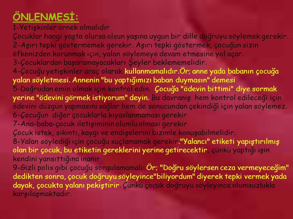 www.rehberlikportali.com © rehberlikportali@gmail.com ÖNLENMESİ: 1-Yetişkinler örnek olmalıdır Çocuklar hangi yaşta olursa olsun yaşına uygun bir dille doğruyu söylemek gerekir.