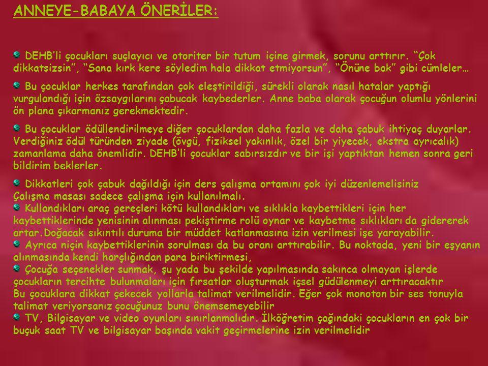www.rehberlikportali.com © rehberlikportali@gmail.com ANNEYE-BABAYA ÖNERİLER: DEHB'li çocukları suçlayıcı ve otoriter bir tutum içine girmek, sorunu arttırır.