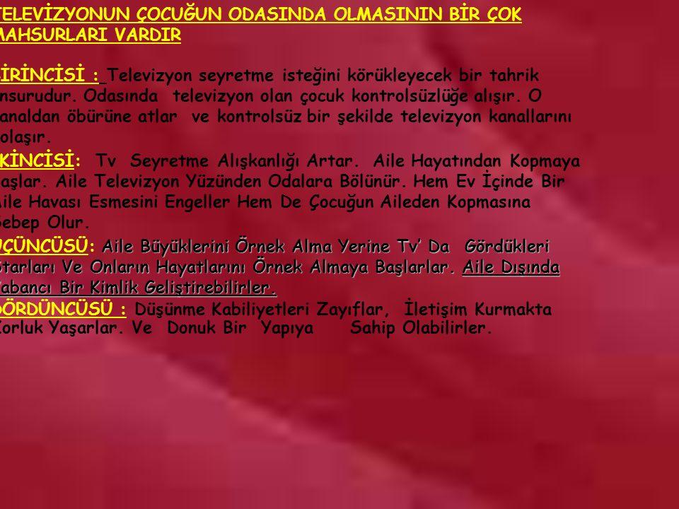 www.rehberlikportali.com © rehberlikportali@gmail.com TELEVİZYONUN ÇOCUĞUN ODASINDA OLMASININ BİR ÇOK MAHSURLARI VARDIR BİRİNCİSİ : Televizyon seyretme isteğini körükleyecek bir tahrik unsurudur.