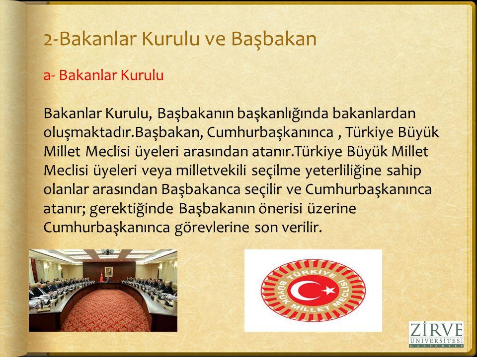 2-Bakanlar Kurulu ve Başbakan a- Bakanlar Kurulu Bakanlar Kurulu, Başbakanın başkanlığında bakanlardan oluşmaktadır.Başbakan, Cumhurbaşkanınca, Türkiy