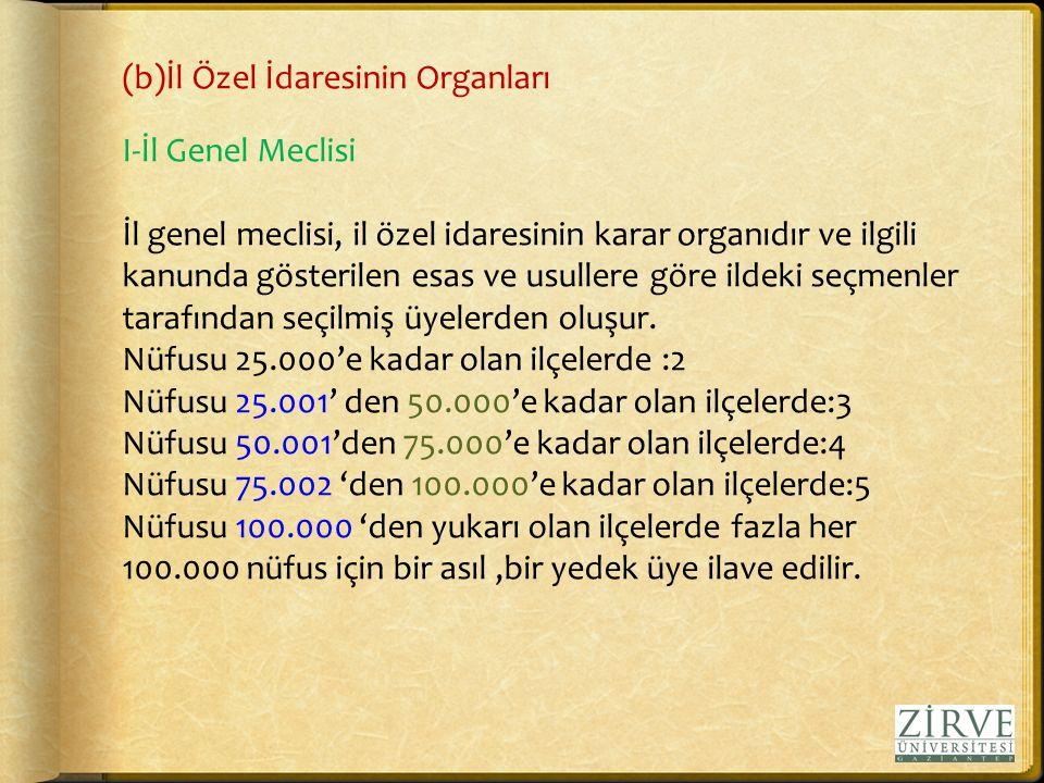 (b)İl Özel İdaresinin Organları I-İl Genel Meclisi İl genel meclisi, il özel idaresinin karar organıdır ve ilgili kanunda gösterilen esas ve usullere