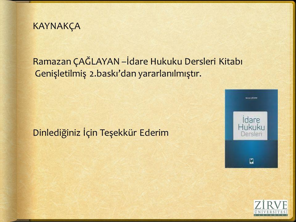 KAYNAKÇA Ramazan ÇAĞLAYAN –İdare Hukuku Dersleri Kitabı Genişletilmiş 2.baskı'dan yararlanılmıştır.