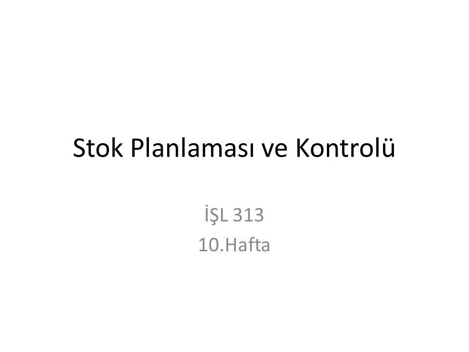 Stok Planlaması ve Kontrolü İŞL 313 10.Hafta
