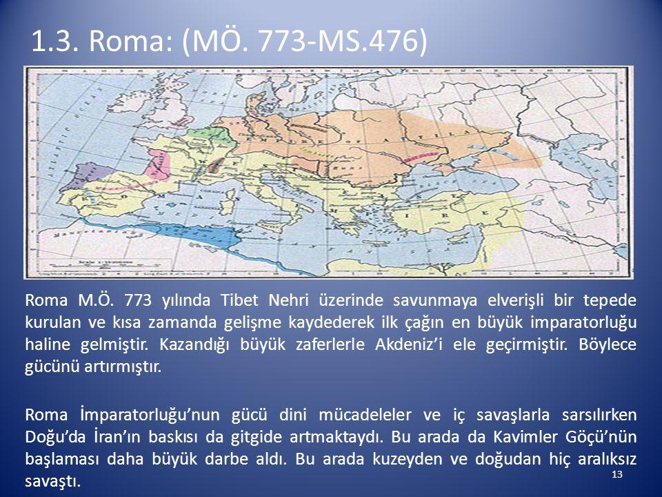 1.3. Roma: (MÖ. 773-MS.476) Roma M.Ö. 773 yılında Tibet Nehri üzerinde savunmaya elverişli bir tepede kurulan ve kısa zamanda gelişme kaydederek ilk ç
