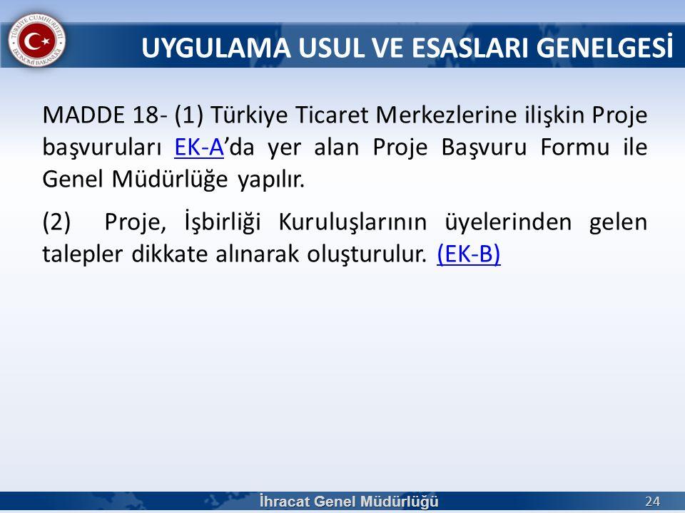 MADDE 18- (1) Türkiye Ticaret Merkezlerine ilişkin Proje başvuruları EK-A'da yer alan Proje Başvuru Formu ile Genel Müdürlüğe yapılır.EK-A (2) Proje,