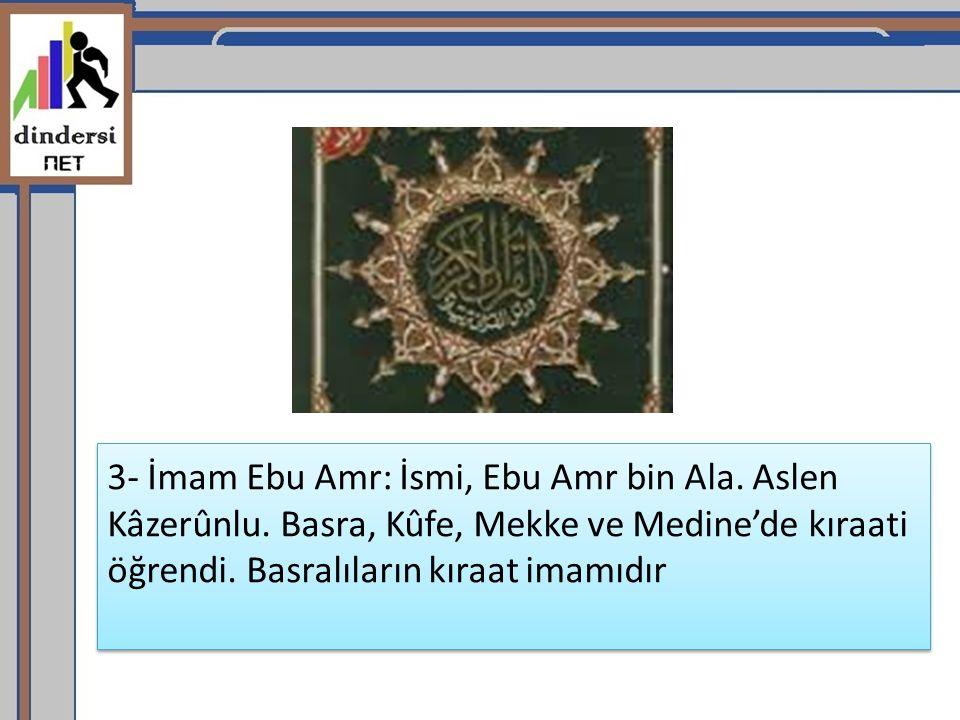 3- İmam Ebu Amr: İsmi, Ebu Amr bin Ala.Aslen Kâzerûnlu.