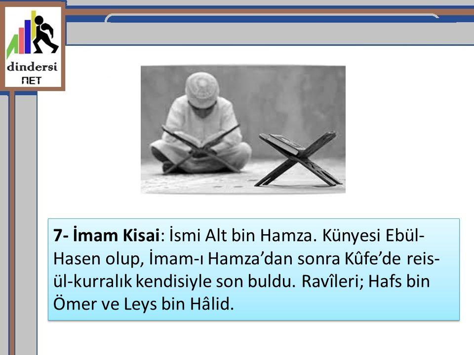 7- İmam Kisai: İsmi Alt bin Hamza.