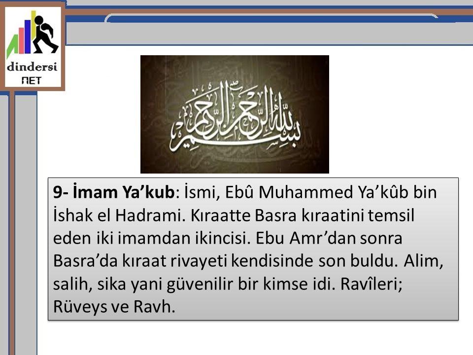 9- İmam Ya'kub: İsmi, Ebû Muhammed Ya'kûb bin İshak el Hadrami.